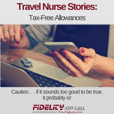 travel nurse stories: Tax free allowances. Caution..if it sounds too good to be true, it probably is!