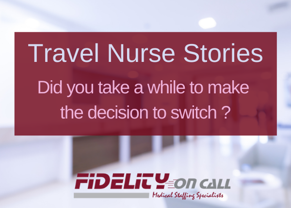 Travel Nurse Stories: Did it Take You a While to Make the Decision to Switch