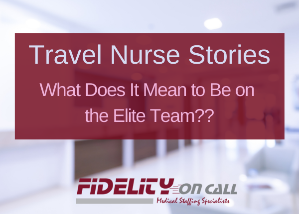 Travel Nurse Stories - What Does It Mean to Be on the Elite Team